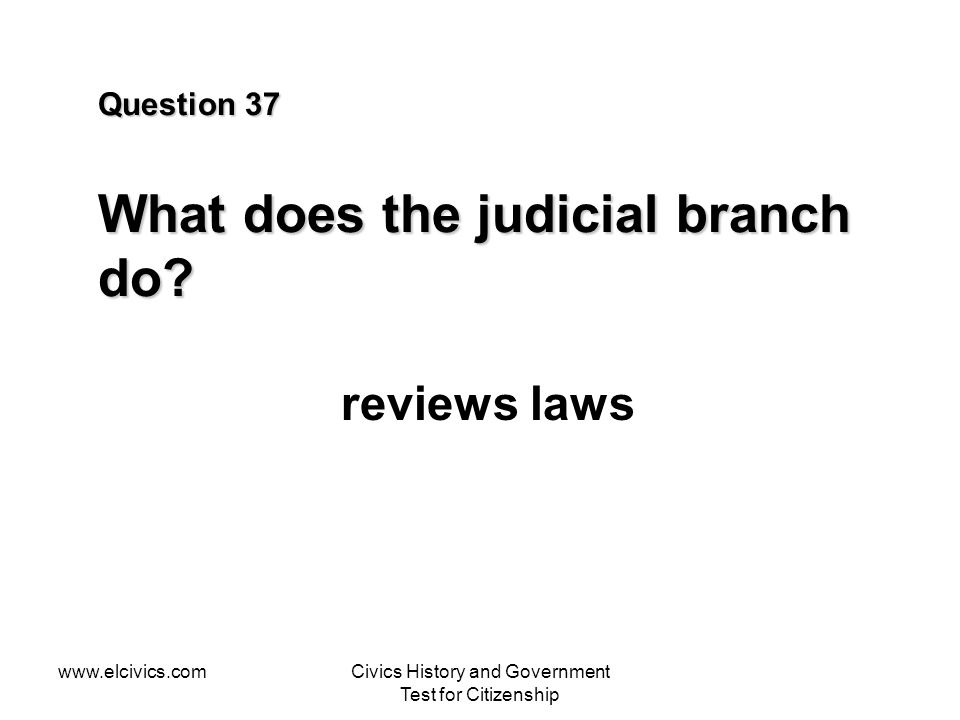 www.elcivics.comCivics History and Government Test for Citizenship Question 37 What does the judicial branch do.