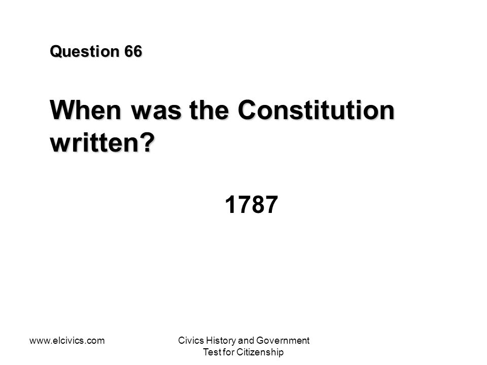 www.elcivics.comCivics History and Government Test for Citizenship Question 66 When was the Constitution written.