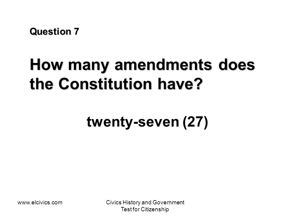 www.elcivics.comCivics History and Government Test for Citizenship Question 7 How many amendments does the Constitution have.