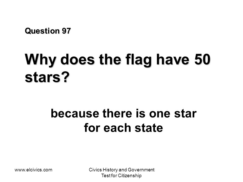 www.elcivics.comCivics History and Government Test for Citizenship Question 97 Why does the flag have 50 stars.