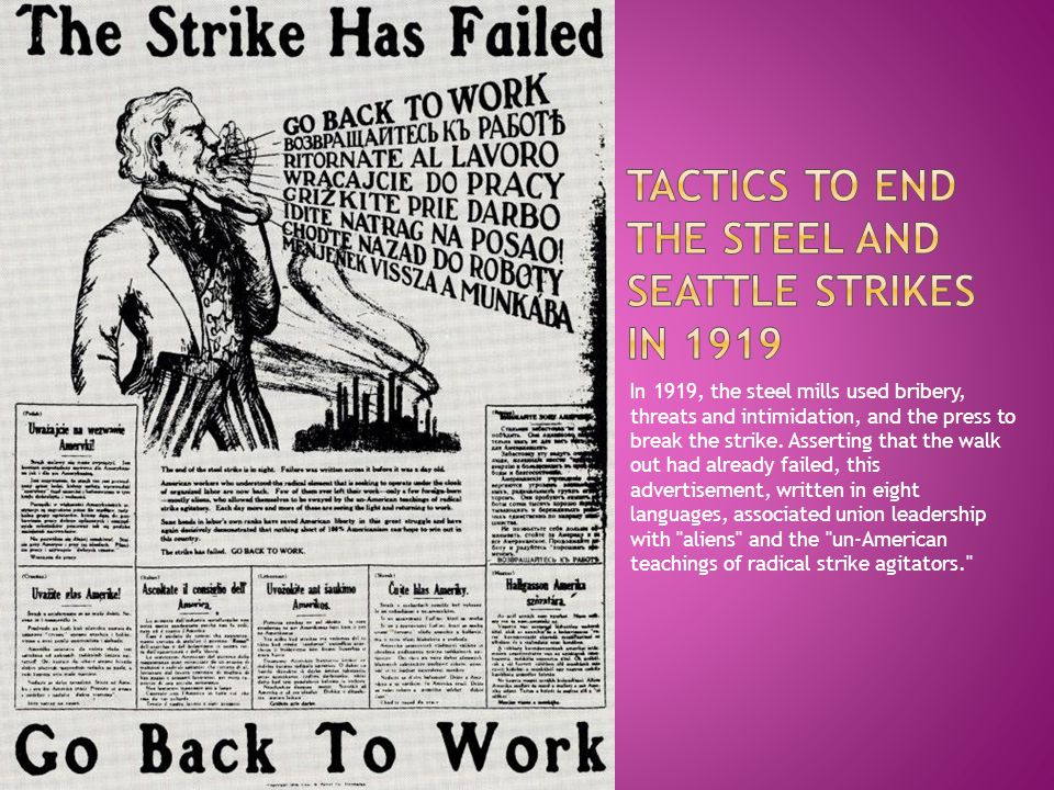 In 1919, the steel mills used bribery, threats and intimidation, and the press to break the strike.