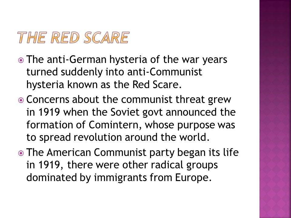  The anti-German hysteria of the war years turned suddenly into anti-Communist hysteria known as the Red Scare.