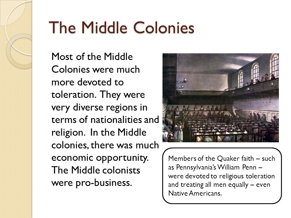 The Middle Colonies Most of the Middle Colonies were much more devoted to toleration.