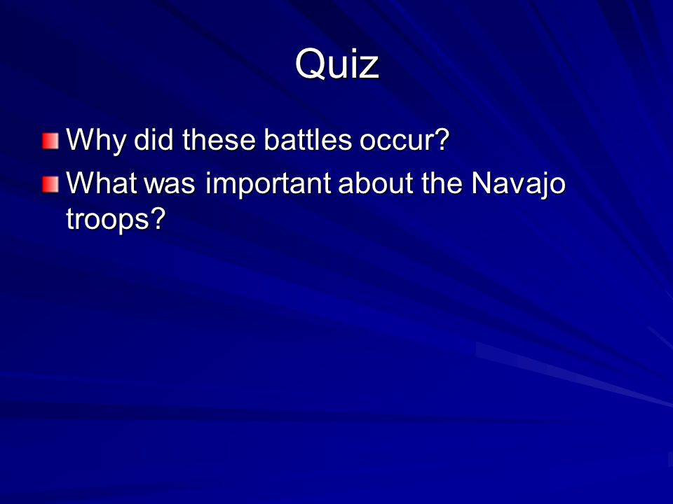 Quiz Why did these battles occur What was important about the Navajo troops