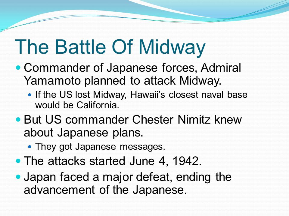 The Battle Of Midway Commander of Japanese forces, Admiral Yamamoto planned to attack Midway.
