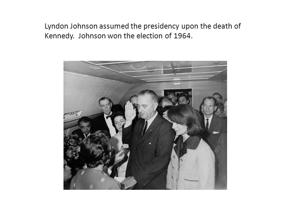 Lyndon Johnson assumed the presidency upon the death of Kennedy. Johnson won the election of 1964.