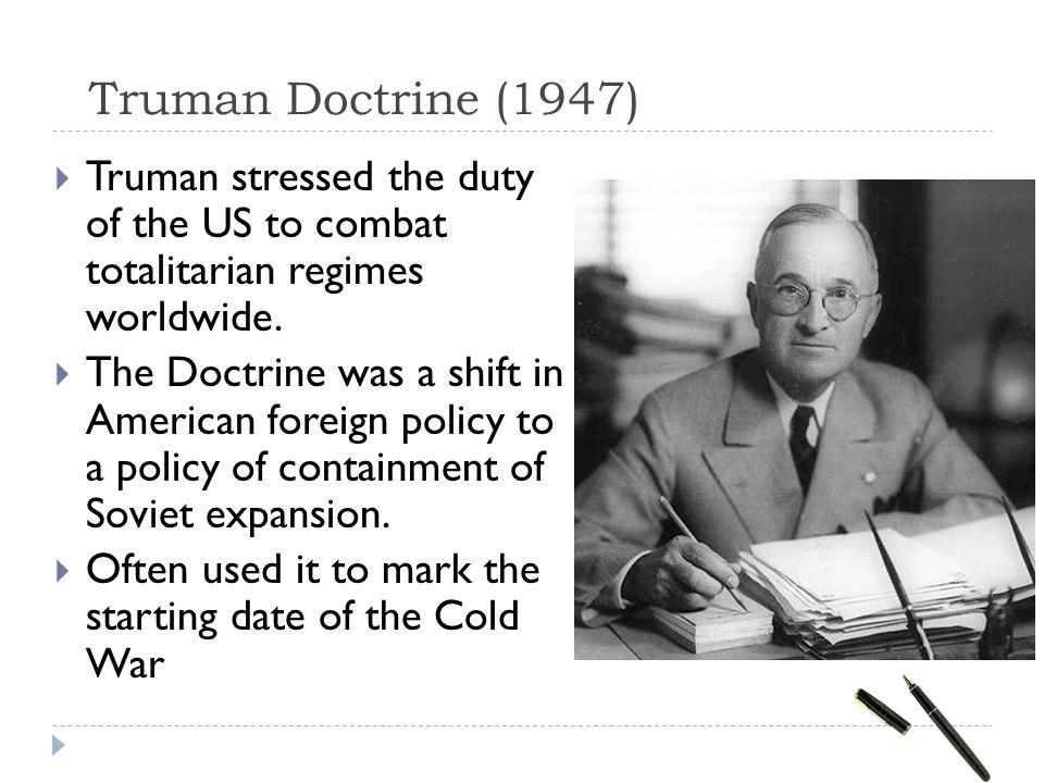 Truman Doctrine (1947)  Truman stressed the duty of the US to combat totalitarian regimes worldwide.