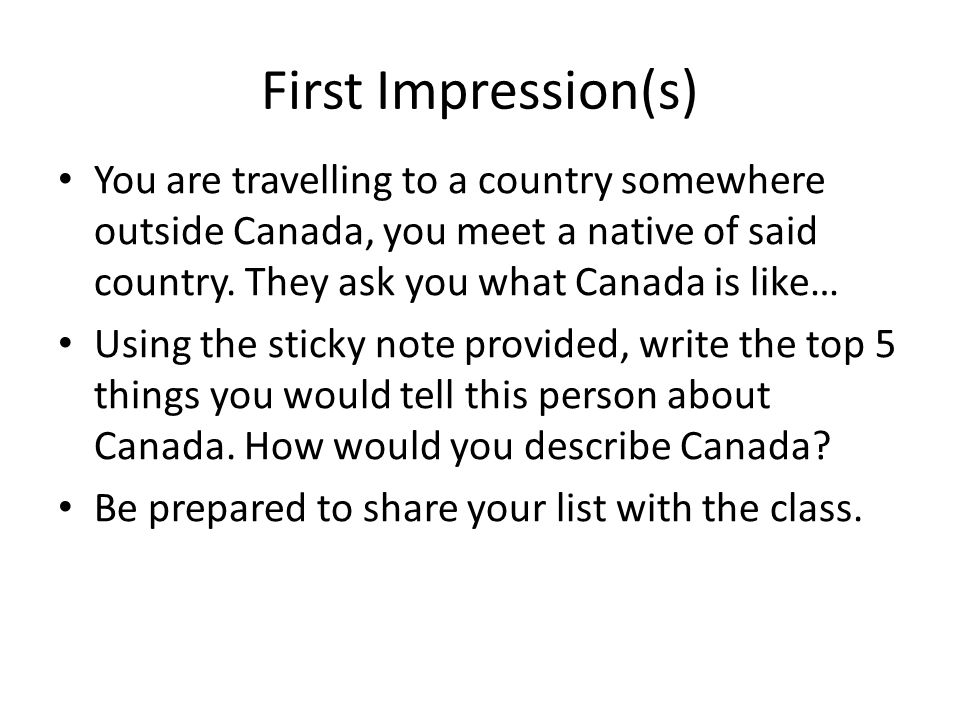 First Impression(s) You are travelling to a country somewhere outside Canada, you meet a native of said country.