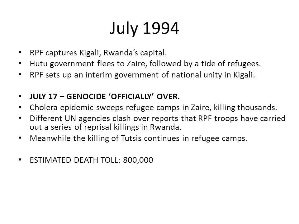 July 1994 RPF captures Kigali, Rwanda's capital.