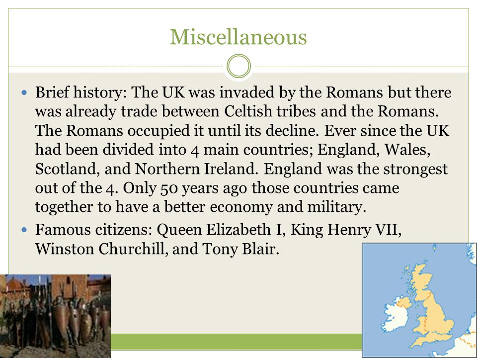Miscellaneous Brief history: The UK was invaded by the Romans but there was already trade between Celtish tribes and the Romans.