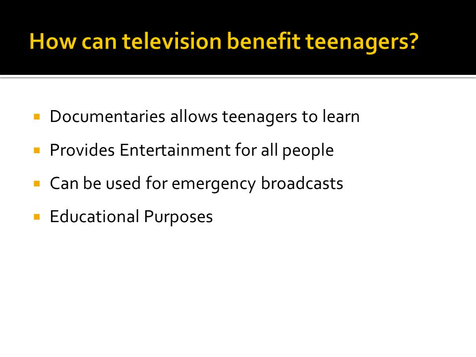  Documentaries allows teenagers to learn  Provides Entertainment for all people  Can be used for emergency broadcasts  Educational Purposes