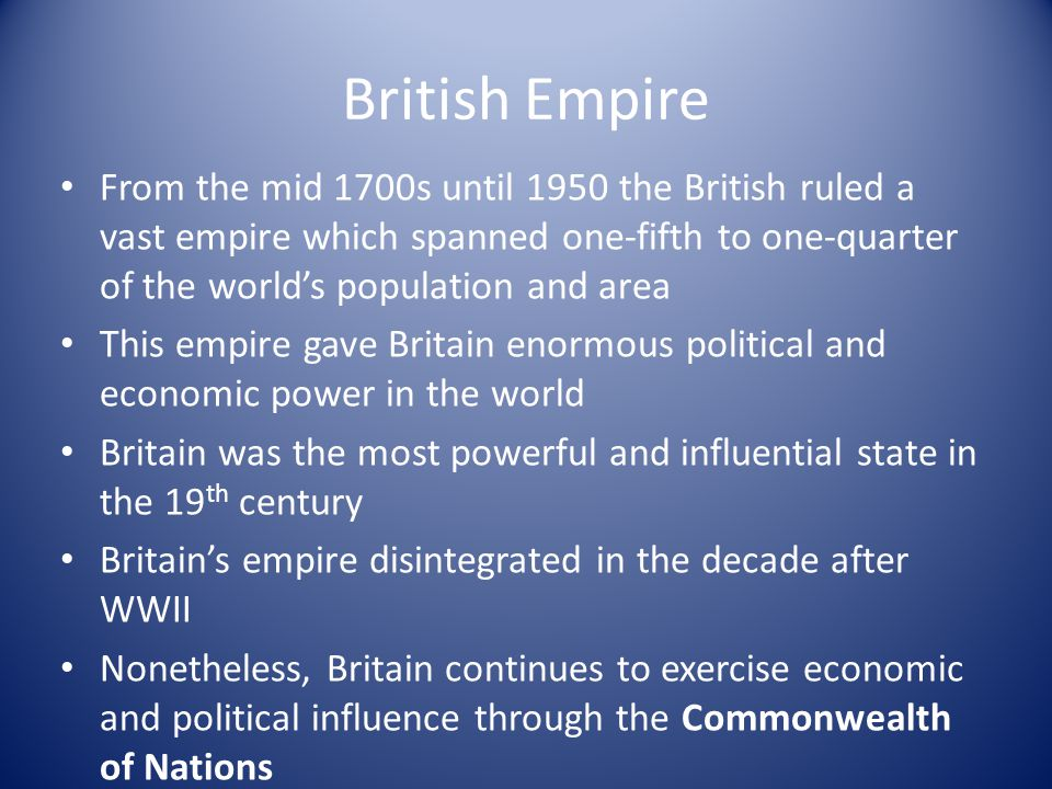 British Empire From the mid 1700s until 1950 the British ruled a vast empire which spanned one-fifth to one-quarter of the world's population and area
