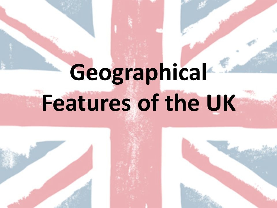 Geographical Features of the UK