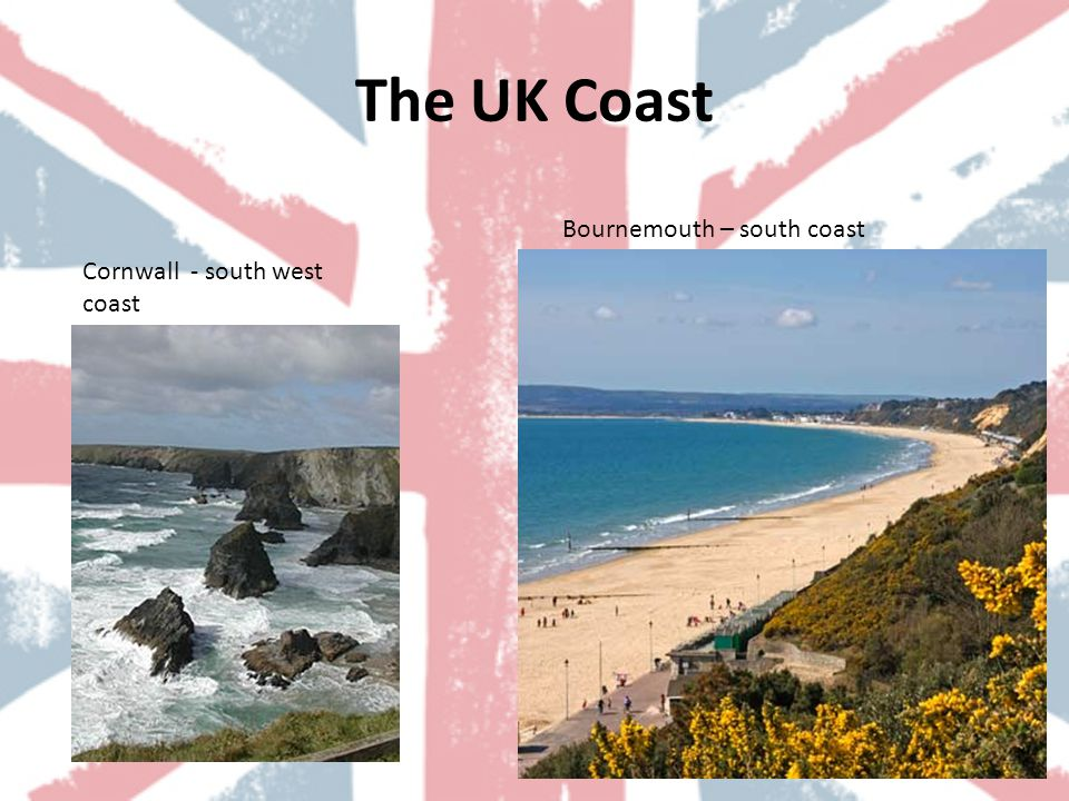 The UK Coast Cornwall - south west coast Bournemouth – south coast
