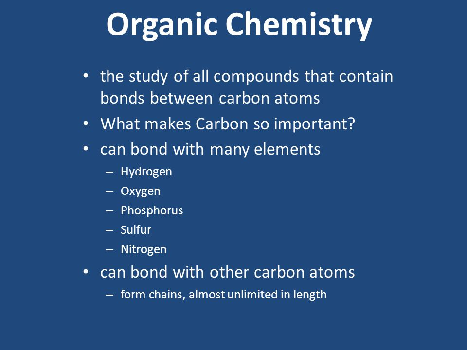 Organic Chemistry the study of all compounds that contain bonds between carbon atoms What makes Carbon so important.