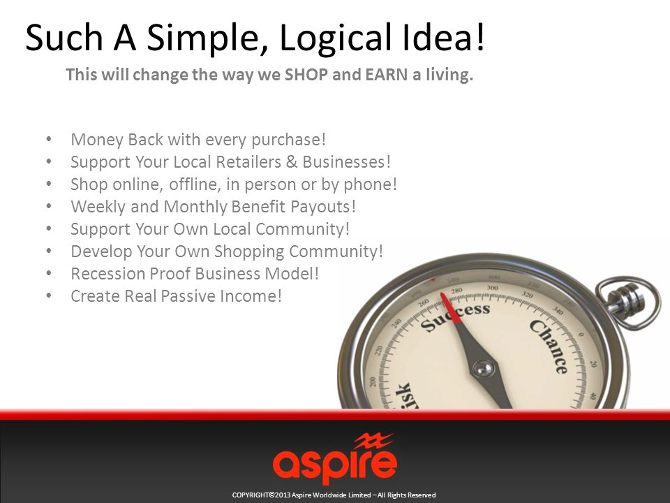 COPYRIGHT©2013 Aspire Worldwide Limited – All Rights Reserved Income #2 Direct Sales Commissions Direct Sales Commissions from Customer's Shopping & Team Building.