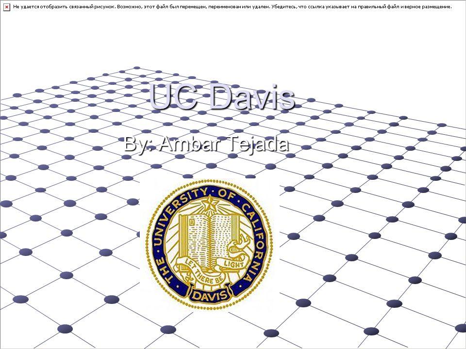 UC Davis By: Ambar Tejada