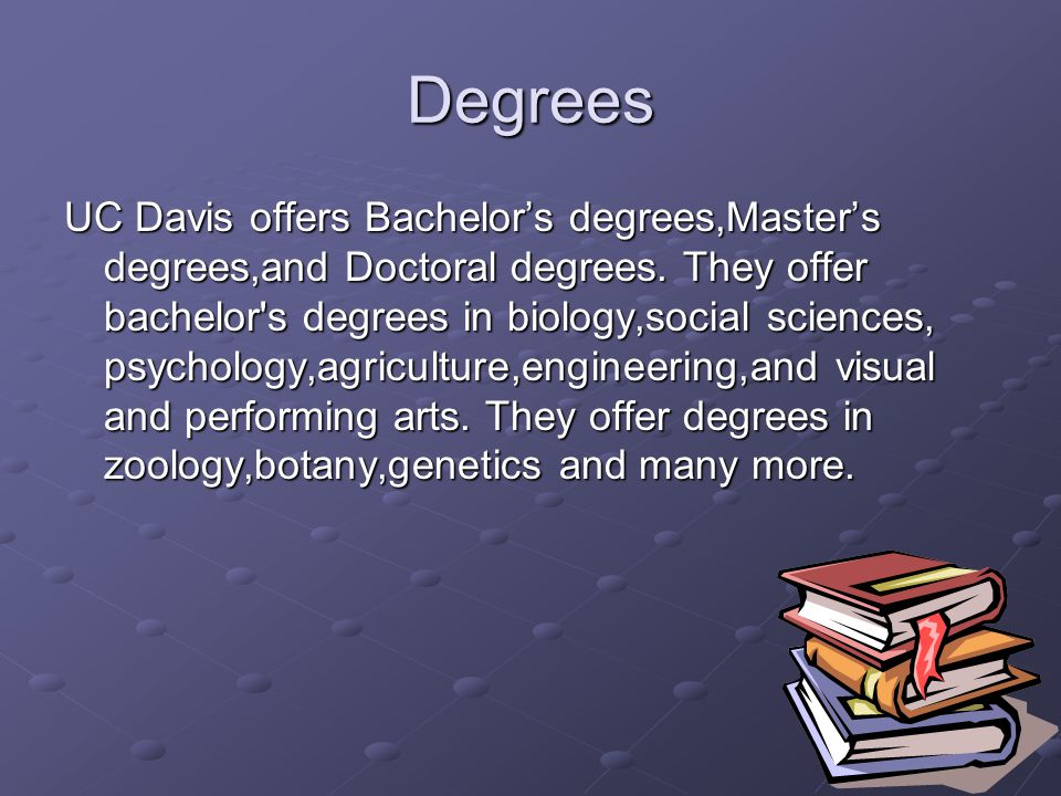 Degrees UC Davis offers Bachelor's degrees,Master's degrees,and Doctoral degrees.