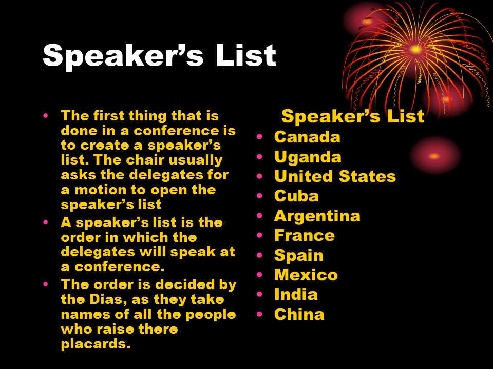 Speaker's List The first thing that is done in a conference is to create a speaker's list.