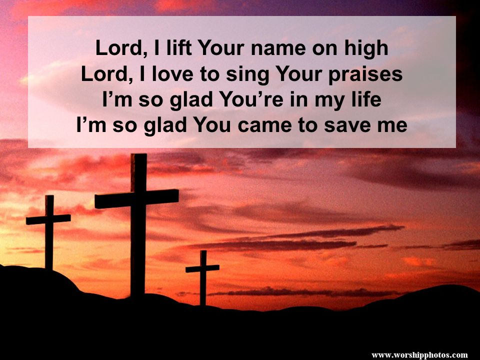 Lord, I lift Your name on high Lord, I love to sing Your praises I'm so glad You're in my life I'm so glad You came to save me