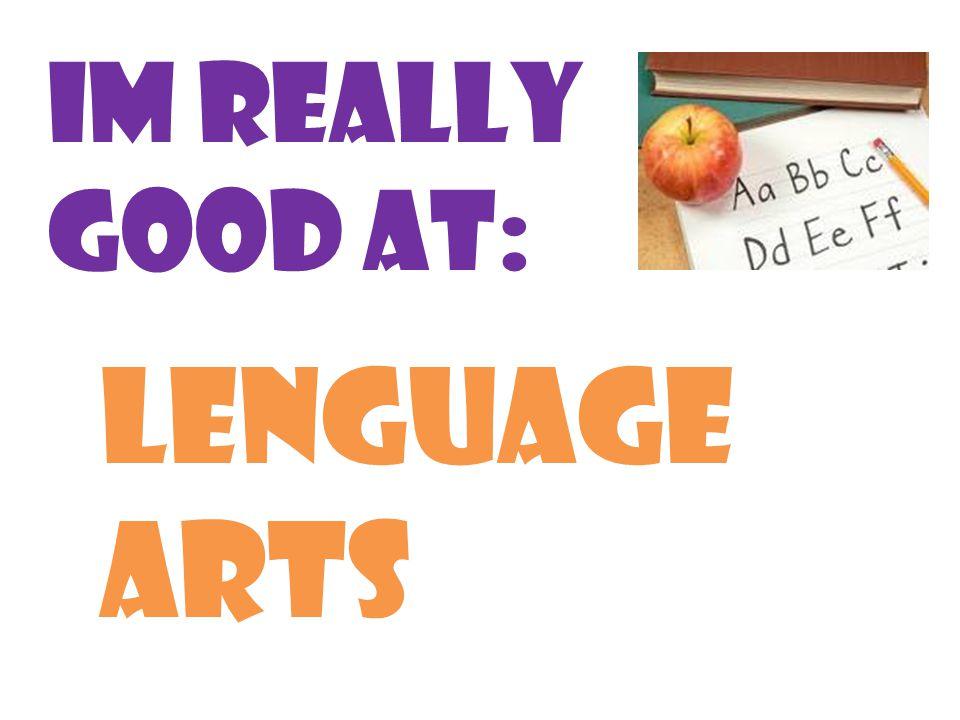 Im really good at: Lenguage arts