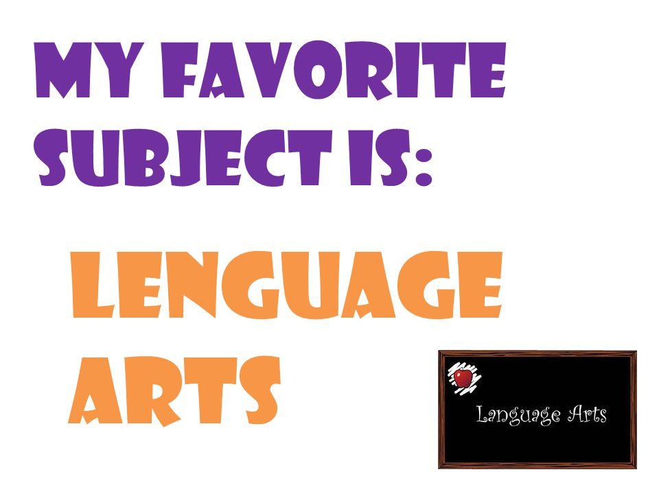My favorite subject is: Lenguage arts
