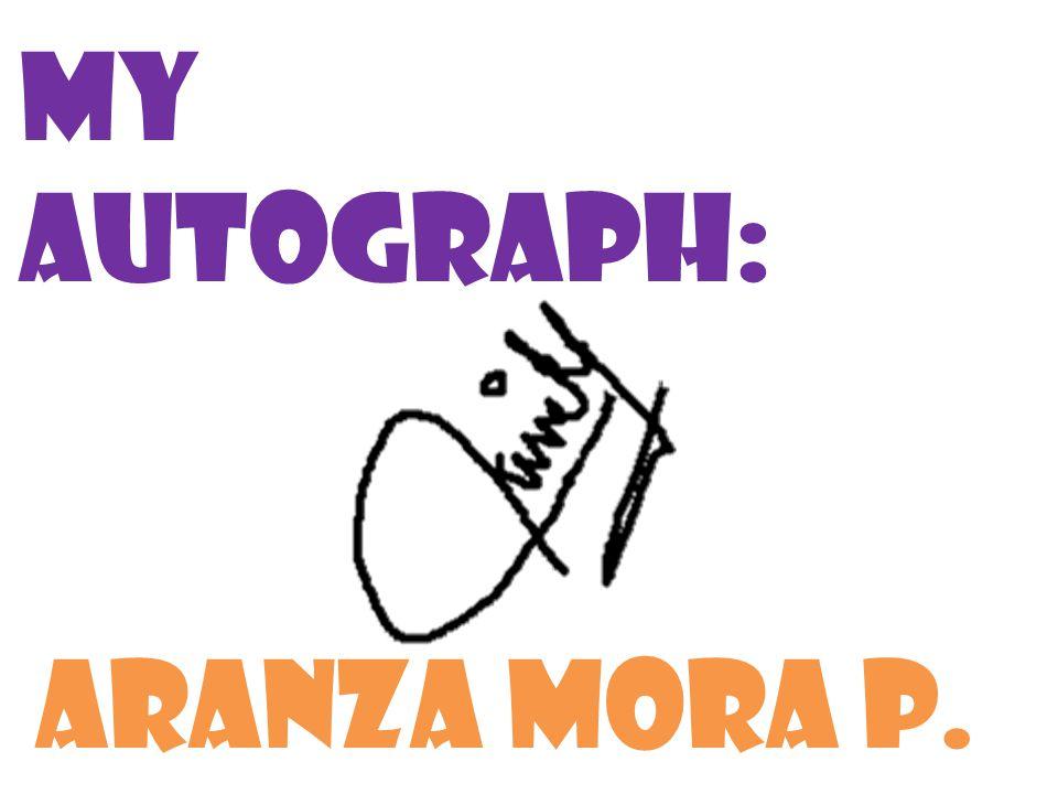 My autograph: Aranza mora p.