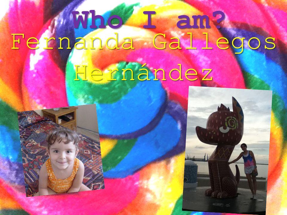Who I am Fernanda Gallegos Hernández