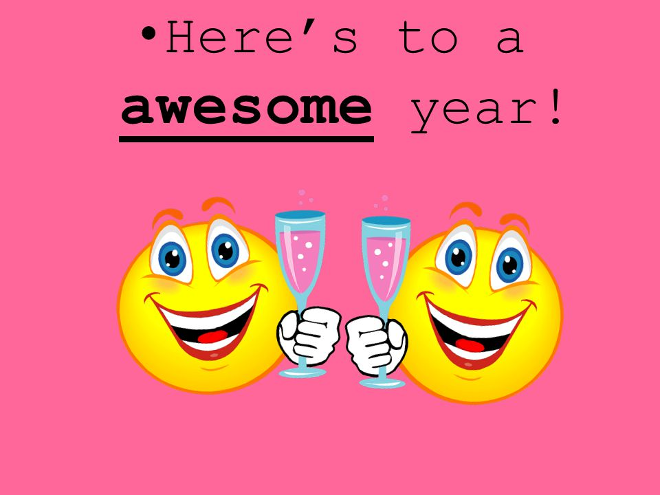 Here's to a awesome year!