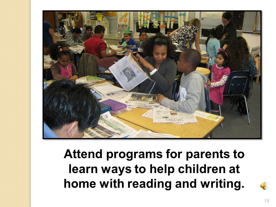 18 Attend programs for parents to learn ways to help children at home with reading and writing.