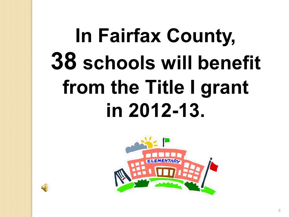 4 In Fairfax County, 38 schools will benefit from the Title I grant in 2012-13.