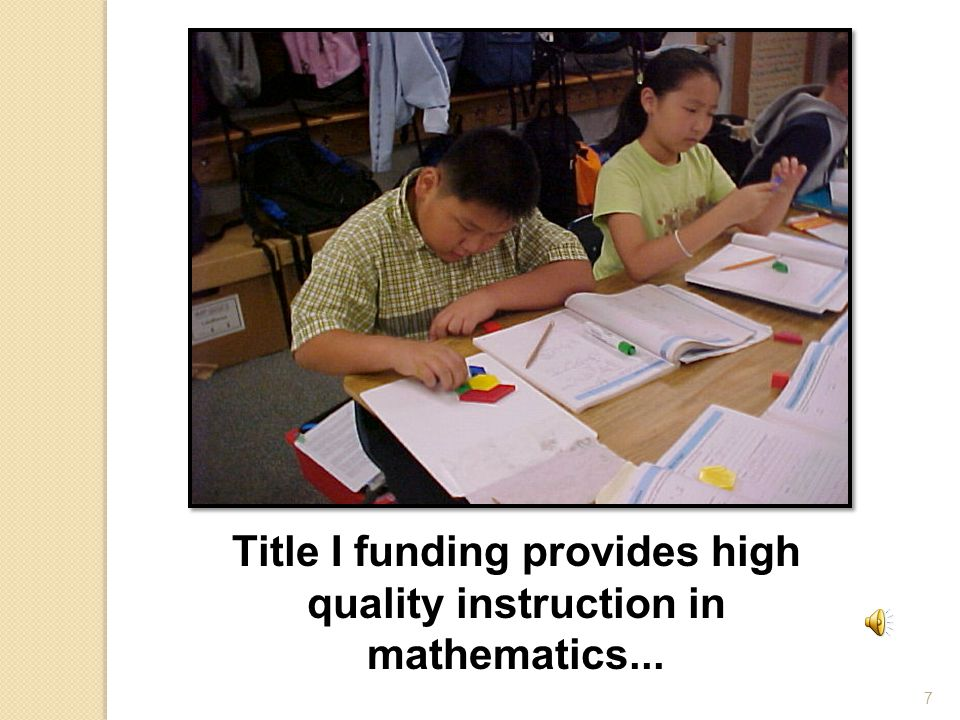 7 Title I funding provides high quality instruction in mathematics...