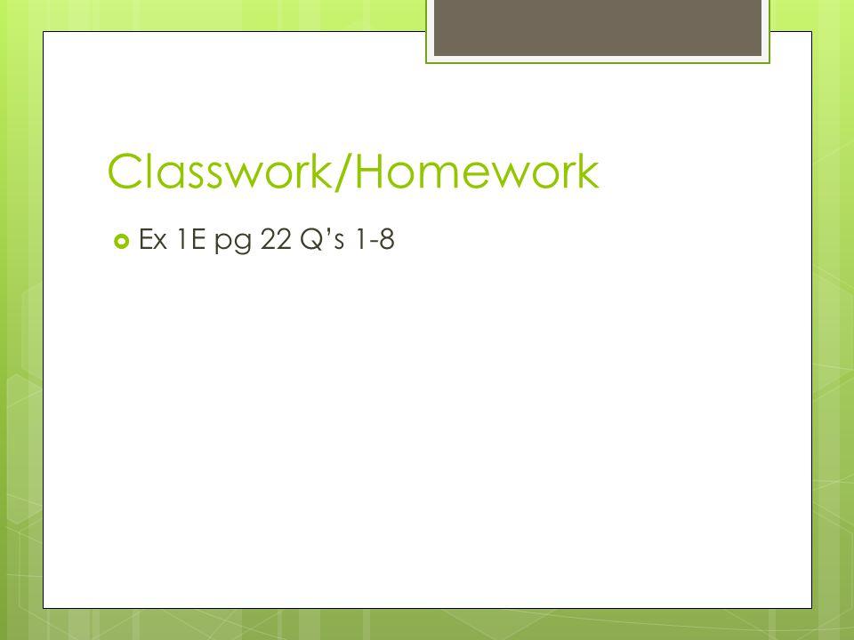 Classwork/Homework  Ex 1E pg 22 Q's 1-8
