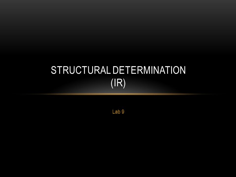 Lab 9 STRUCTURAL DETERMINATION (IR)