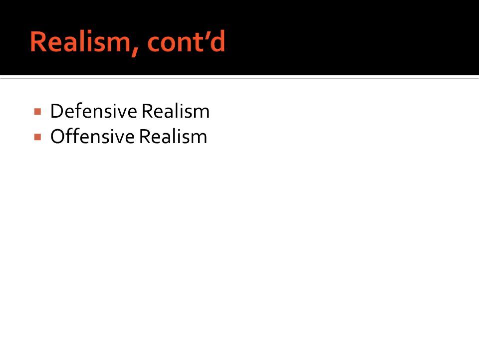  Defensive Realism  Offensive Realism