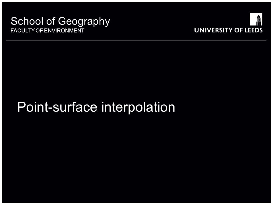 School of Geography FACULTY OF ENVIRONMENT Point-surface interpolation