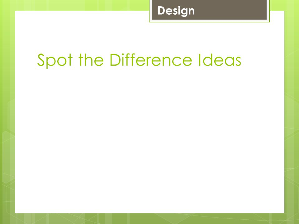 Spot the Difference Ideas LevelDesign 4 Chosen image is mostly suitable for the chosen audience.