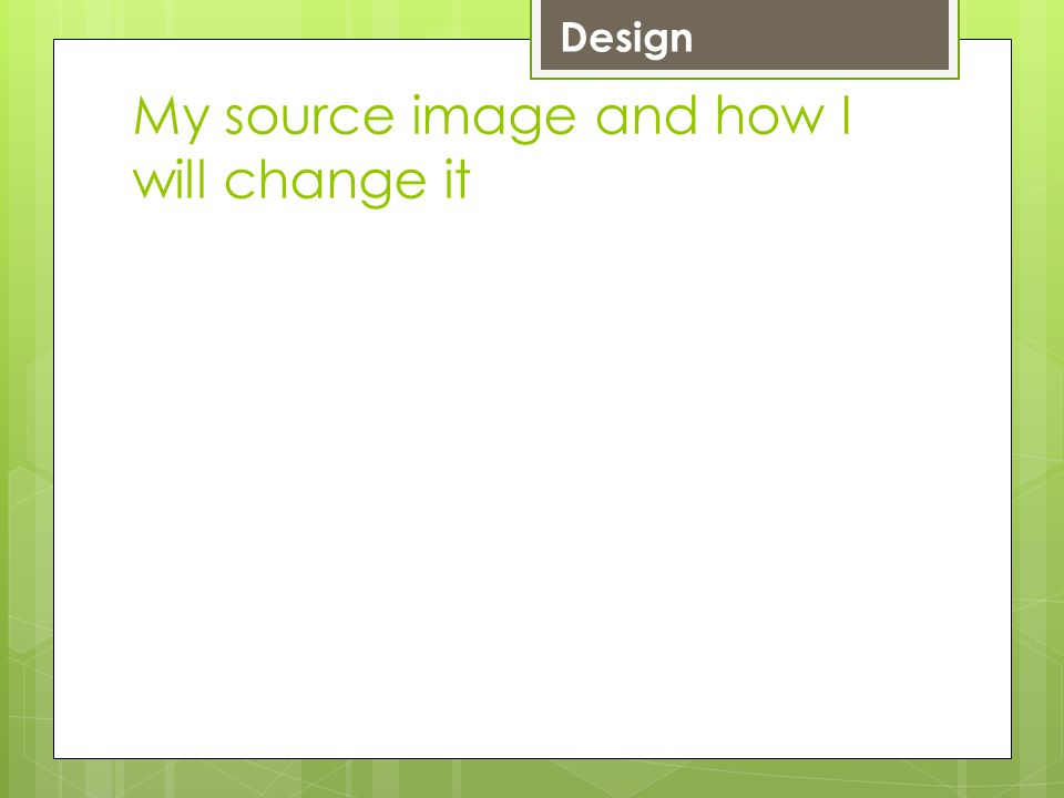 My source image and how I will change it LevelDesign 4 Chosen image is mostly suitable for the chosen audience.