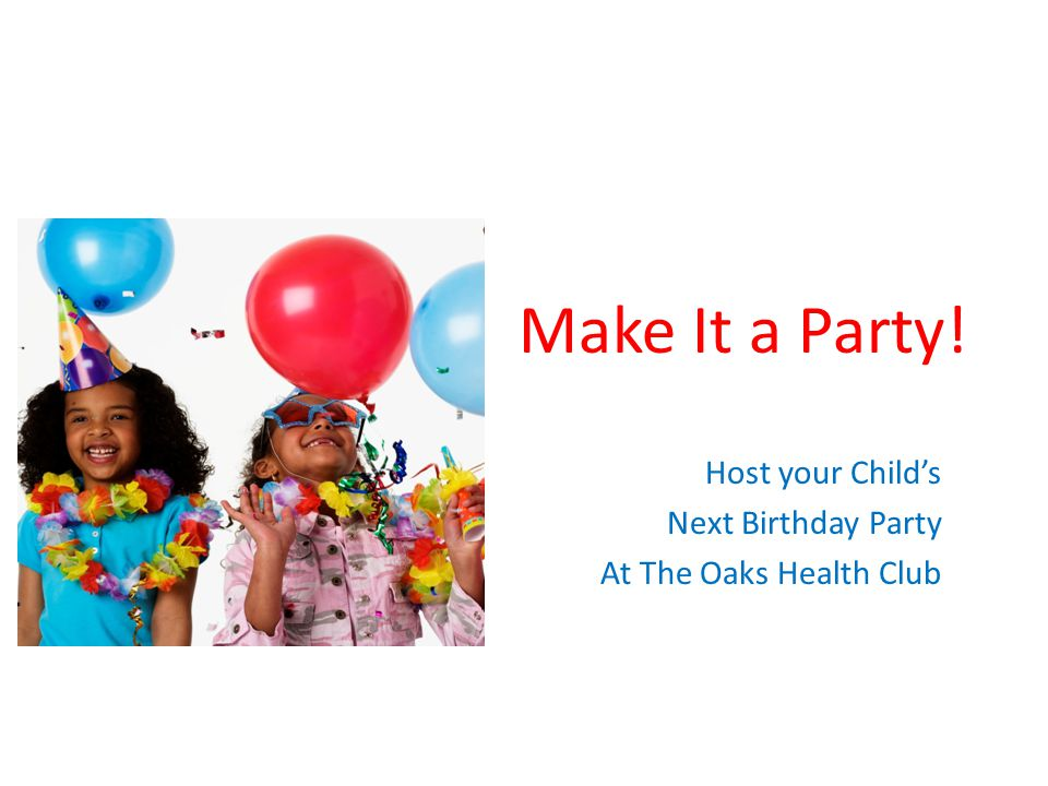 Make It a Party! Host your Child's Next Birthday Party At The Oaks Health Club
