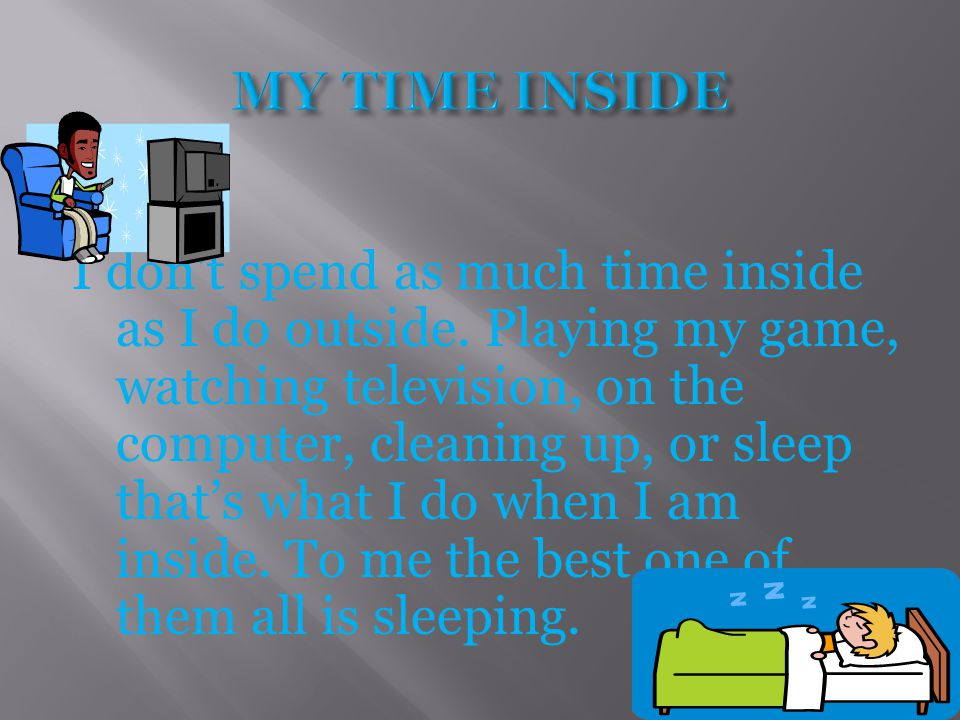 I don t spend as much time inside as I do outside.