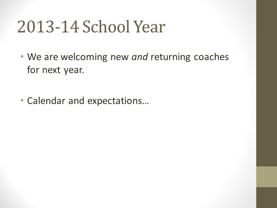 2013-14 School Year We are welcoming new and returning coaches for next year. Calendar and expectations…