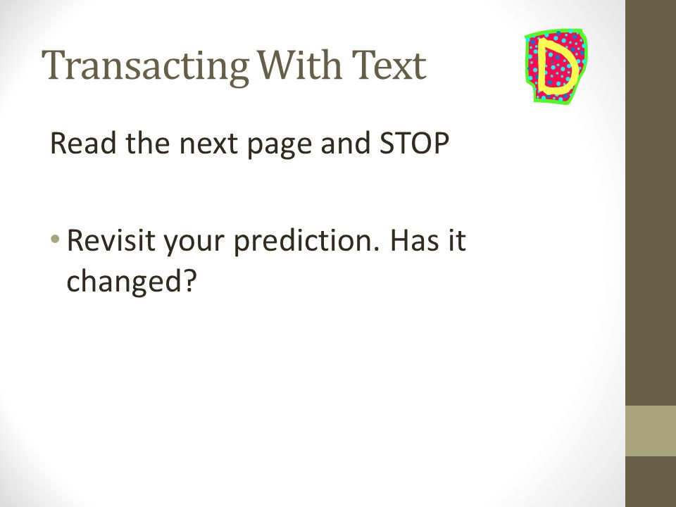 Transacting With Text Read the next page and STOP Revisit your prediction. Has it changed?