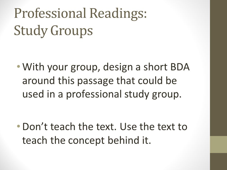 Professional Readings: Study Groups With your group, design a short BDA around this passage that could be used in a professional study group. Don't te