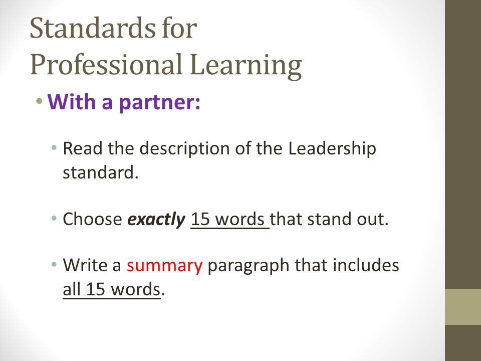 Standards for Professional Learning With a partner: Read the description of the Leadership standard. Choose exactly 15 words that stand out. Write a s