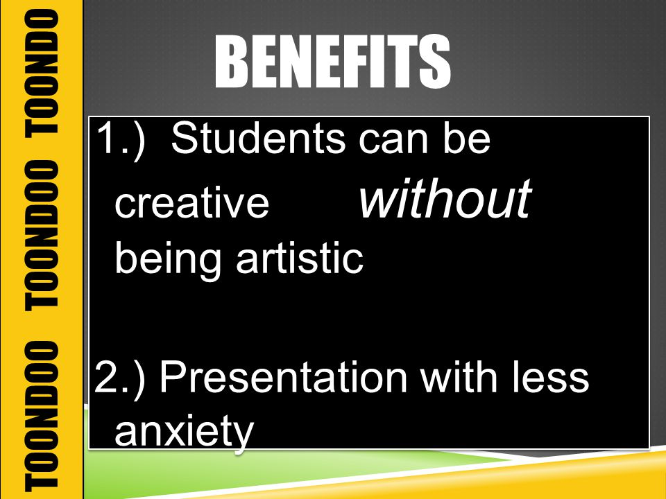 BENEFITS 1.) Students can be creative without being artistic 2.) Presentation with less anxiety 1.) Students can be creative without being artistic 2.) Presentation with less anxiety TOONDOO TOONDOO TOONDO
