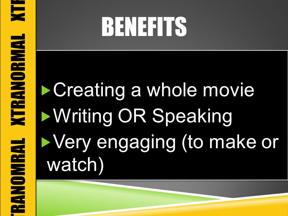 BENEFITS  Creating a whole movie  Writing OR Speaking  Very engaging (to make or watch)  Creating a whole movie  Writing OR Speaking  Very engaging (to make or watch) XTRANOMRAL XTRANORMAL XTRA