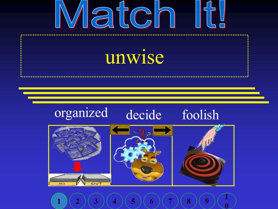unwise organized foolish 123456789 1010 1 decide