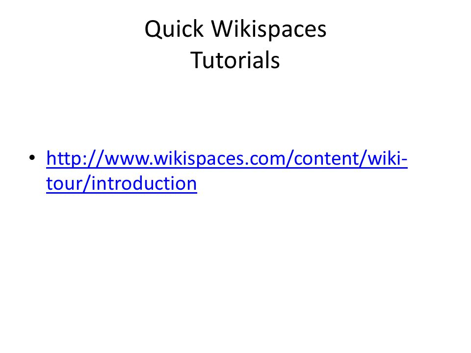Quick Wikispaces Tutorials http://www.wikispaces.com/content/wiki- tour/introduction http://www.wikispaces.com/content/wiki- tour/introduction
