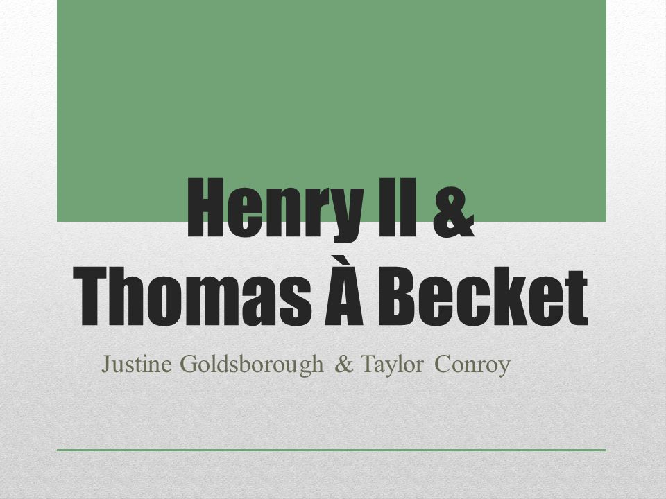 Henry II & Thomas À Becket Justine Goldsborough & Taylor Conroy