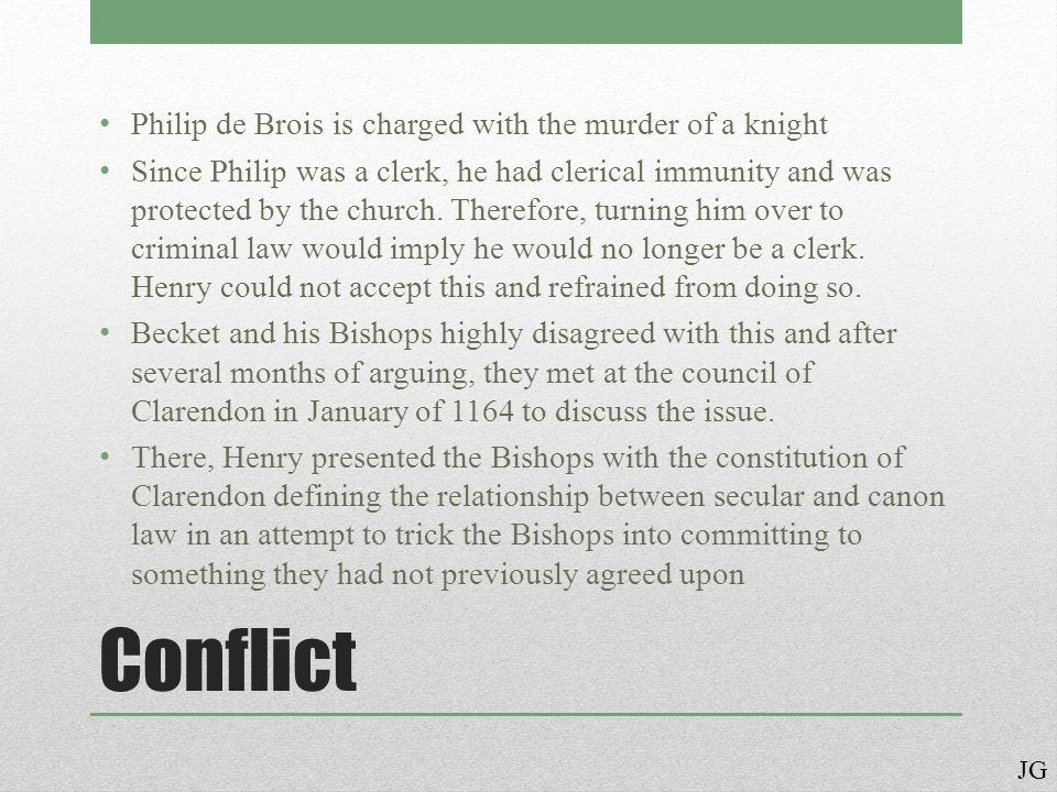 Conflict Philip de Brois is charged with the murder of a knight Since Philip was a clerk, he had clerical immunity and was protected by the church.